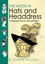 The Mode in Hats and Headdress : A Historical Survey with 198 Plates - R. Turner Wilcox