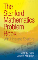 The Stanford Mathematics Problem Book : With Hints and Solutions - G. Polya