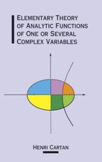 Elementary Theory of Analytic Functions of One or Several Complex Variables - Henri Cartan