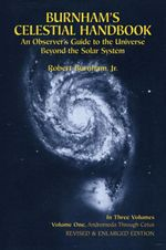 Burnham's Celestial Handbook, Volume One : An Observer's Guide to the Universe Beyond the Solar System - Robert Burnham