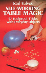 Self-Working Table Magic : 97 Foolproof Tricks with Everyday Objects - Karl Fulves