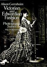 Victorian and Edwardian Fashion : A Photographic Survey - Alison Gernsheim
