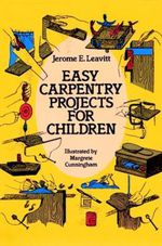 Easy Carpentry Projects for Children - Jerome E. Leavitt