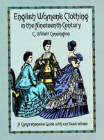 English Women's Clothing in the Nineteenth Century : A Comprehensive Guide with 1,117 Illustrations - C. Willett Cunnington