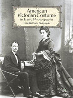 American Victorian Costume in Early Photographs - Priscilla Harris Dalrymple