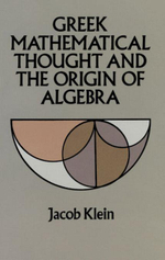 Greek Mathematical Thought and the Origin of Algebra - Jacob Klein
