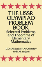 The USSR Olympiad Problem Book : Selected Problems and Theorems of Elementary Mathematics - D. O. Shklarsky