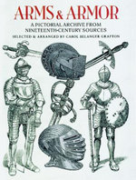Arms and Armor : A Pictorial Archive from Nineteenth-Century Sources