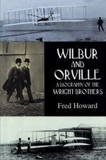 Wilbur and Orville : A Biography of the Wright Brothers - Fred Howard