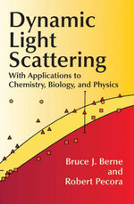 Dynamic Light Scattering : With Applications to Chemistry, Biology, and Physics - Bruce J. Berne