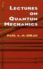 Lectures on Quantum Mechanics - Paul A. M. Dirac