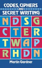 Codes, Ciphers and Secret Writing - Martin Gardner