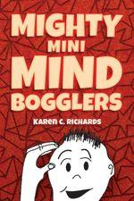 Mighty Mini Mind Bogglers - Karen C. Richards