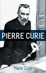 Pierre Curie : With Autobiographical Notes by Marie Curie - Marie Curie