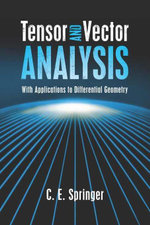Tensor and Vector Analysis : With Applications to Differential Geometry - C. E. Springer