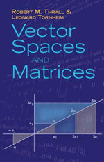 Vector Spaces and Matrices - Robert M. Thrall