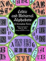 Celtic and Medieval Alphabets : 53 Complete Fonts - Dan X. Solo