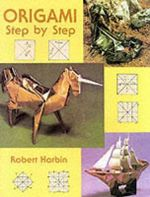 Origami Step-By-Step : 17 Easy-to-Do Projects and 24 Sheets of Origami Pa... - Robert Harbin