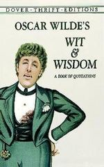 Oscar Wilde's Wit and Wisdom : A Book of Quotations - Oscar Wilde