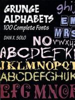 Grunge Alphabets : 100 Complete Fonts - Dan X. Solo
