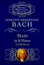 Mass in B Minor in Full Score : Dover Miniature Scores - Johann Sebastian Bach