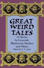 Great Weird Tales : 14 Stories by Lovecraft, Blackwood, Machen and Others - S. T. Joshi