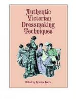 Authentic Victorian Dressmaking Techniques : Dover Fashion and Costumes - Kristina Harris