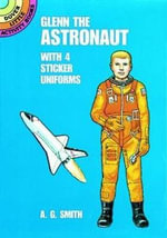 Glenn the Astronaut : With 4 Sticker Uniforms - A. G. Smith