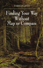 Finding Your Way without a Map : The Sport of Navigating with Map and Compass - Harold Gatty