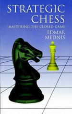 Strategic Chess : Mastering the Closed Game - Edmar Mednis