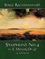 Serge Rachmaninoff : Symphony No. 2 in E Minor, Op. 27 in Full Score - Serge Rachmaninoff