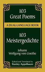 103 Great Poems : A Dual-Language Book - Johann Wolfgang von Goethe