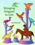 Bringing Origami to Life : Origami - John Montroll