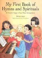 My First Book of Hymns & Spirituals : 26 Favorite Songs in Easy Piano Arrangements - Bergerac