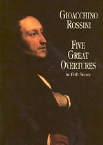 Gioacchino Rossini : Five Great Overtures - Full Score - Gioacchino Rossini