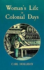 Women's Life in Colonial Days - Carl Holliday