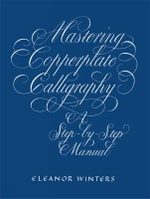 Mastering Copperplate Calligraphy : Lettering, Calligraphy, Typography - Eleanor Winters