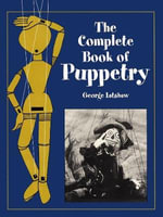 The Complete Book of Puppetry - George Latshaw
