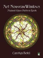 Art Nouveau Windows : Stained Glass Pattern Book - Carolyn Relei