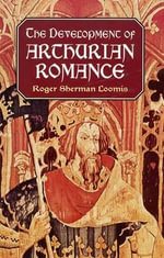 The Development of Arthurian Romance - Roger Sherman Loomis
