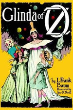 Glinda of Oz : In Which are Related the Exciting Experiences of Princess Ozma of Oz, and Dorothy, in Their Hazardous Journey to the Home of the Flatheads - L. F. Baum