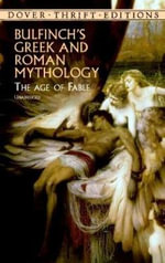 Bulfinch's Greek and Roman Mythology : The Age of Fable :  The Age of Fable - Thomas Bulfinch