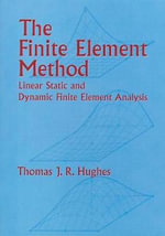 The Finite Element Method : Linear Static and Dynamic Finite Element Analysis - Thomas J. R. Hughes