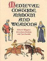 Medieval Costume, Armour and Weapons - Eduard Wagner