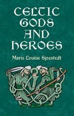Celtic Gods and Heroes : Inviting Celtic and Norse Goddesses into Your Life - Marie-Louise Sjoestedt