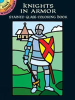 Knights in Armor Stained Glass Coloring Book : Dover Stained Glass Coloring Book - A. G. Smith