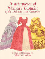 Masterpieces of Women's Costume of the 18th and 19th Centuries : Dover Fashion and Costumes - Aline Bernstein