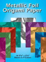 Metallic Foil Origami Paper : 18 5-7/8 X 5-7/8 Sheets in 9 Colors - Dover Staff