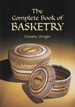 The Complete Book of Basketry - Wright