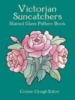 Victorian Suncatchers Stained Glass Pattern Book - Connie Clough Eaton